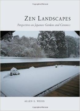 Download Zen Landscapes: Perspectives On Japanese Gardens & Ceramics