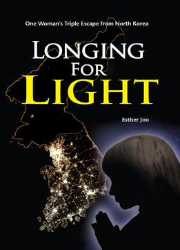 Download ebook Longing for Light: One Woman's Triple Escape from North Korea