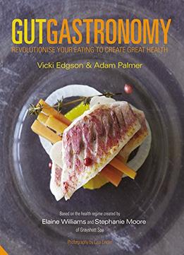 Download ebook Gut Gastronomy: Revolutionise Your Eating To Create Great Health