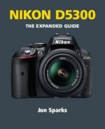 Nikon D5300 – The Expanded Guide