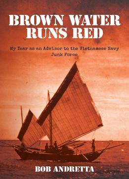 Download Brown Water Runs Red: My Year As An Advisor To The Vietnamese Navy Junk Force