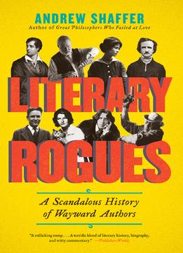 Download Literary Rogues: A Scandalous History Of Wayward Authors