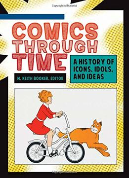 Download Comics Through Time: A History Of Icons, Idols, & Ideas
