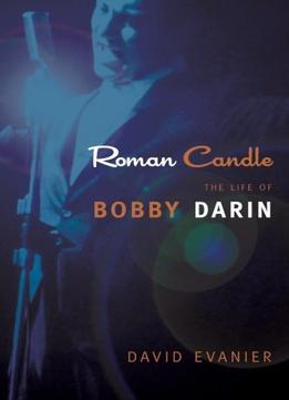 Download ebook Roman Candle: The Life Of Bobby Darin (excelsior Editions)