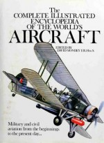 The Complete Illustrated Encyclopedia of the Worlds Aircraft
