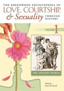 Download The Greenwood Encyclopedia of Love, Courtship, & Sexuality through History