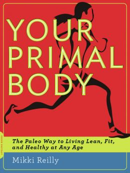 Download Your Primal Body: The Paleo Way to Living Lean, Fit, & Healthy at Any Age