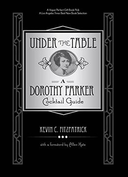 Download Under The Table: A Dorothy Parker Cocktail Guide