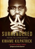 Surrendered: The Rise, Fall & Revolution Of Kwame Kilpatrick