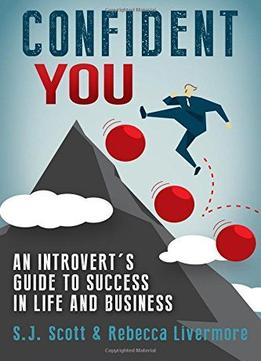 Download Confident You: An Introvert's Guide to Success in Life & Business