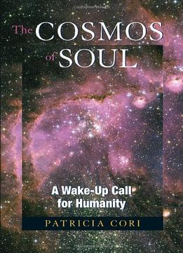 Download Cosmos Of Soul: A Wake-up Call For Humanity