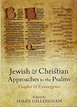 Download Jewish & Christian Approaches to the Psalms: Conflict & Convergence