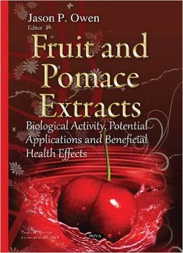 Download Fruit & Pomace Extracts: Biological Activity, Potential Applications & Beneficial Health Effects