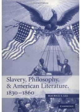 Download Slavery, Philosophy, & American Literature, 1830-1860