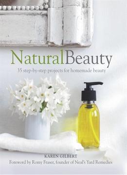 Download Natural Beauty: 35 Step-by-step Projects For Homemade Beauty
