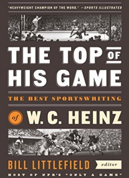 Download The Top Of His Game: The Best Sportswriting Of W. C. Heinz