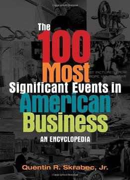 Download The 100 Most Significant Events In American Business: An Encyclopedia