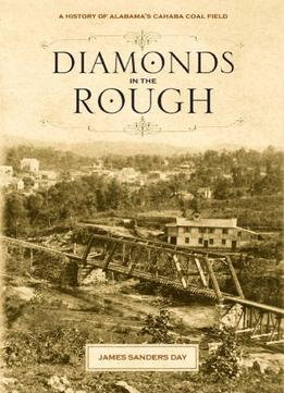Download Diamonds in the Rough : A History of Alabama's Cahaba Coal Field