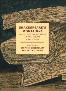 Download Shakespeare's Montaigne : The Florio Translation of the Essays