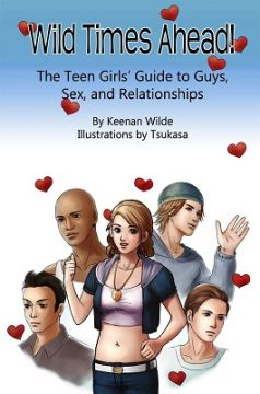 Download ebook Wild Times Ahead! The Teen Girls' Guide to Guys, Sex, & Relationships