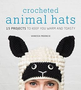 Download Crocheted Animal Hats: 15 Projects to Keep You Warm & Toasty
