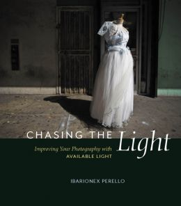 Download Chasing the Light: Improving Your Photography with Available Light
