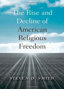 Download The Rise & Decline Of American Religious Freedom