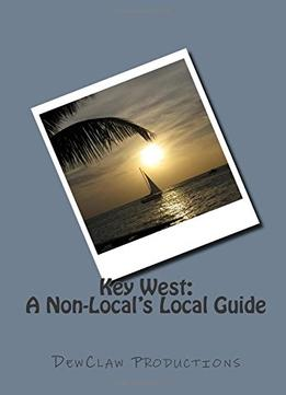 Download Key West: A Non-Local's Local Guide