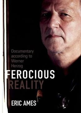 Download Ferocious Reality: Documentary According To Werner Herzog (visible Evidence, V. 27)