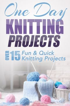 Download One Day Knitting Projects: Over 15 Fun & Quick Knitting Projects