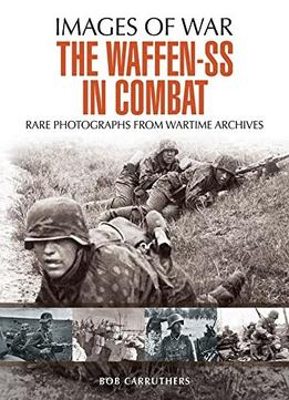 Download The Waffen Ss In Combat: A Photographic History