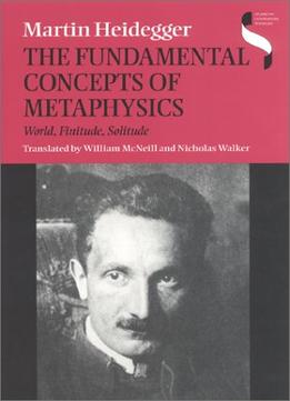 Download The Fundamental Concepts Of Metaphysics: World, Finitude, Solitude