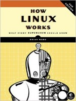 How Linux Works: What Every Superuser Should Know (2nd edition)