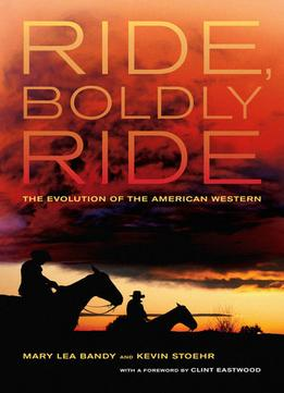 Download Ride, Boldly Ride: The Evolution Of The American Western