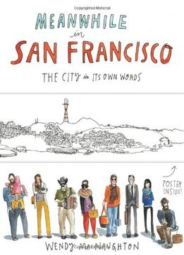 Download Meanwhile In San Francisco: The City In Its Own Words