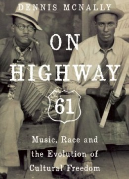 Download On Highway 61: Music, Race, & The Evolution Of Cultural Freedom