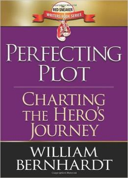 Download Perfecting Plot : Charting the Hero's Journey