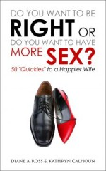 Do You Want to Be Right or Do You Want to Have More Sex?