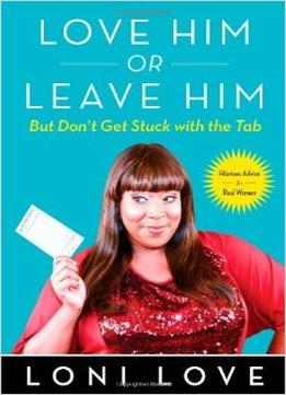 Download ebook Love Him Or Leave Him, but Don't Get Stuck With the Tab