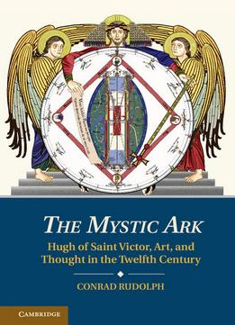 Download The Mystic Ark: Hugh Of Saint Victor, Art, & Thought In The Twelfth Century
