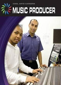Download Music Producer (cool Arts Careers)