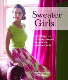 Download Sweater Girls: 20 Patterns for Starlet Sweaters, Retro Wraps, & Glamour Knits