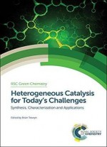 Heterogeneous Catalysis for Today's Challenges: Synthesis, Characterization and Applications