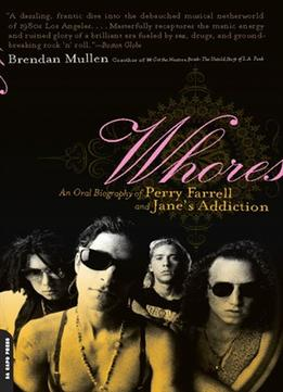 Download ebook Whores: An Oral Biography of Perry Farrell & Jane's Addiction