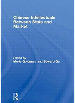 Download Chinese Intellectuals Between State & Market