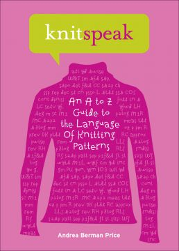 Download Knitspeak: An A to Z Guide to the Language of Knitting Patterns