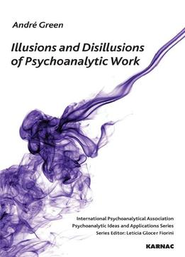 Download Illusions & Disilllusions Of Psychoanalytic Work