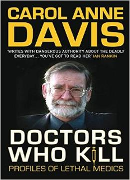Download ebook Doctors Who Kill: Profiles Of Lethal Medics