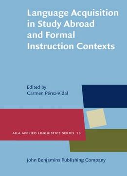 Download Language Acquisition In Study Abroad & Formal Instruction Contexts