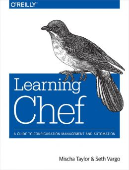 Download Learning Chef: A Guide to Configuration Management & Automation